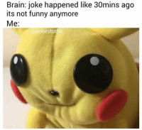 Funny, Brain, and Pictures: Brain: joke happened like 30mins ago  its not funny anymore  Me:  @pokestudic 20+ Pictures That Never Stop Being Funny