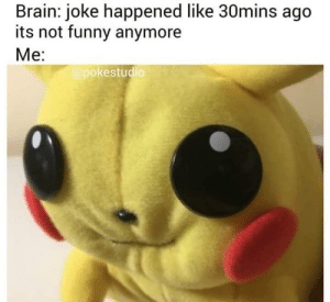 Funny, Memes, and Brain: Brain: joke happened like 30mins ago  its not funny anymore  Me:  @pokestudio Why am I like this via /r/memes https://ift.tt/2PsEwdT