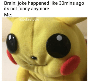 Dank, Funny, and Memes: Brain: joke happened like 30mins ago  its not funny anymore  Me:  @pokestudio meirl by julessscx MORE MEMES