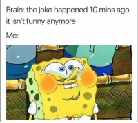 Funny, Brain, and Joke: Brain: the joke happened 10 mins ago  it isn't funny anymore  Me: 👀