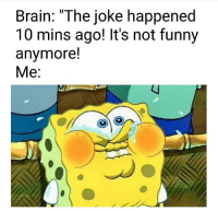 "Funny, Brain, and This: Brain: ""The joke happened  10 mins ago! It's not funny  anymore!  Me This is me everytime 😂 https://t.co/T7VRP5ryHB"