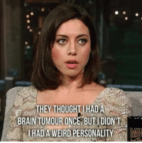 Memes, Weird, and Brain: BRAIN TUMOUR ONCE BUTIDIDNT  i  I HAD A WEIRD PERSONALITY Aubrey is amazing 🙌 | | | parksandrec parksandrecreation aubreyplaza aprilludgate pawnee pawneeforever weird interview personality