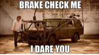 Too soon? Car memes: BRAKE CHECK ME  I DARE YOU Too soon? Car memes