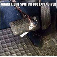 Memes, 🤖, and Light: BRAKE LIGHT SWITCH TOO EXPENSIVE!! werd jdm justdiditmyself diy
