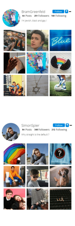 Soon..., Target, and Tumblr: BramGreenfeld  64 Posts 251 Followers 168 Following  I'm jewish, black and gay!  Follow   SimonSpier  84 Posts 348 Followers  Why straight is the default?  Follow  212 Following  HY IS shipinstagram96:  Simon and Bram is my otp since i read the book ! Leah and Abby is obviously coming soon and also garrett and cal !