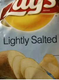 I'm not even mad, I'm just...: BRAND  Lightly Salted I'm not even mad, I'm just...