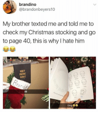 I'm getting god the @holymemebible for Christmas because he's been nice: brandino  @brandonbeyers10  My brother texted me and told me to  check my Christmas stocking and go  to page 40, this is why I hate him  HOLY  mEmE  BIBLE I'm getting god the @holymemebible for Christmas because he's been nice