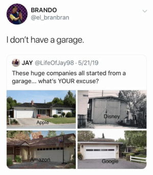 Amazon, Google, and Jay: BRANDO  @el_branbran  I don't have a garage.  JAY @LifeOfJay98.5/21/19  These huge companies all started froma  garage... what's YOUR excuse?  sney  App  Amazon  Google