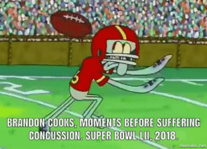 Or! A football playing king in space!: BRANDON COOKS, MOMENTS BEFORE SUFFERING  CONCUSSION. SUPER BOWL LII, 2018  mematic.net Or! A football playing king in space!