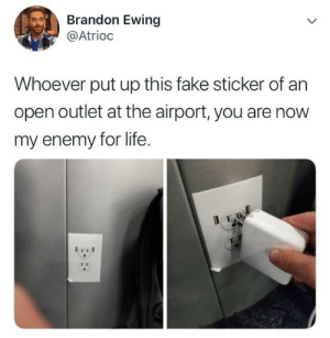 Outlet: Brandon Ewing  @Atrioc  L  Whoever put up this fake sticker of an  open outlet at the airport, you are now  my enemy for life  IT