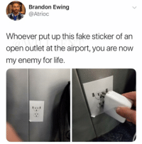 😂The disappointment must have been real after thinking you have been saved by the socket: Brandon Ewing  @Atrioc  Whoever put up this fake sticker of an  open outlet at the airport, you are now  my enemy for life. 😂The disappointment must have been real after thinking you have been saved by the socket