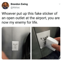 I will find you...: Brandon Ewing  @Atrioc  Whoever put up this fake sticker of  an open outlet at the airport, you are  now my enemy for life. I will find you...