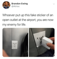 Fake, Life, and Omg: Brandon Ewing  @Atrioc  Whoever put up this fake sticker of an  open outlet at the airport, you are now  my enemy for life. siobhanblank: thecommonchick: OMG 😂😂