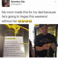 Asian, Dad, and Memes: Brandon Gip  @thegipo3  My mom made this for my dad because  he's going to Vegas this weekend  without her  My name is Jim  If I look lost, Please call  my wife, Kim Gip 650-296-8084  If I am in a restaurant just  staring at the menu, please  order me some sort of Asian fou  especially white rice.  I've never been away from my wife  who does everything for me. My Persian mom would do this for my dad