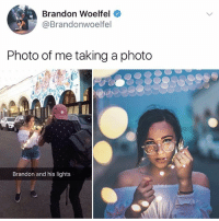 Funny, Photos, and Lights: Brandon Woelfel  @Brandonwoelfel  Photo of me taking a photo  Brandon and his lights