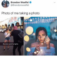 Memes, 🤖, and Photos: Brandon Woelfel  @Brandonwoelfel  Photo of me taking a photo  Brandon and his lights 😍