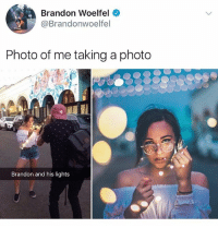 Friends, Memes, and 🤖: Brandon Woelfel  @Brandonwoelfel  Photo of me taking a photo  Brandon and his lights Every group of friends needs a Brandon • ➫➫ Follow @savagememesss for more posts daily