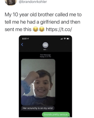 Young love at its finest via /r/wholesomememes https://ift.tt/2MVQBJm: @brandonrkohler  My 10 year old brother called me to  tell me he hada girlfriend and then  https://t.co/  sent me this  6:01  WK  Will>  Text Message  Today 6:01 PM  Her scrunchy is on my wrist  Sounds pretty serious Young love at its finest via /r/wholesomememes https://ift.tt/2MVQBJm