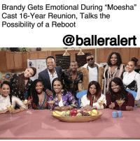 "Beautiful, God, and Love: Brandy Gets Emotional During ""Moesha""  Cast 16-Year Reunion, Talks the  Possibility of a Reboot  31  @balleralert  빴 Brandy Gets Emotional During ""Moesha"" Cast 16-Year Reunion, Talks the Possibility of a Reboot – blogged by @MsJennyb ⠀⠀⠀⠀⠀⠀⠀ ⠀⠀⠀⠀⠀⠀⠀ The '90s are back in full effect. After 16 years, the cast of ""Moesha"" sat down with the ladies of ""The Real"" to discuss a potential reboot. During the discussion, Brandy, who played Moesha in the 90s hit, became overwhelmed with emotion. ⠀⠀⠀⠀⠀⠀⠀ ⠀⠀⠀⠀⠀⠀⠀ ""This is just such a great moment,"" Brandy said. ""This is beautiful. This is God. This is love. This is everything. Thank you guys so much for this moment."" ⠀⠀⠀⠀⠀⠀⠀ ⠀⠀⠀⠀⠀⠀⠀ The show, which aired from 1996 to 2001, ended with a cliffhanger, which fueled the idea for a reboot. With Moesha's little brother, Miles, getting kidnapped, Moesha moving in with her boyfriend Hakeem, and a pregnancy test being found in her dorm room, the reboot can pick up from anywhere the original show left off. ⠀⠀⠀⠀⠀⠀⠀ ⠀⠀⠀⠀⠀⠀⠀ However, two original cast members have since passed on, including Lamont Bentley, otherwise known as Hakeem, who died in a car crash in 2005, and YvetteWilson, better known as Andell, who died in 2012 after battling cancer. ⠀⠀⠀⠀⠀⠀⠀ ⠀⠀⠀⠀⠀⠀⠀ Still, the entire cast agreed that they would be would down for a reboot, with Marcus T. Paulk, who played Miles, throwing out the idea of a movie. ⠀⠀⠀⠀⠀⠀⠀ ⠀⠀⠀⠀⠀⠀⠀ Would you be here for a Moesha movie?"