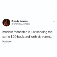 Funny, Forever, and Venmo: Brandy Jensen  @BrandyLJensen  modern friendship is just sending the  same $20 back and forth via venmo,  forever Tag ur pal
