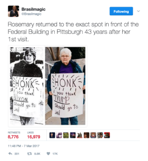 Tumblr, Blog, and Http: Brasilmagic  @Brasilmagic  Following  Rosemary returned to the exact spot in front of the  Federal Building in Pittsburgh 43 years after her  1st visit.  HONK  RUMP  you thik  you thim  should goた.  JAİ  uril  JA  RETWEETS L  8,77616,979  LIKES  11:48 PM 7 Mar 2017  2018.8K 17K elphabaforpresidentofgallifrey: WHAT AN ICON