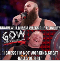 "Meanwhile in suplex city... prowrestling professionalwrestling randyorton kevinowens wwe wwenxt wweraw wweuniverse wweuniversalchampionship wwewrestling wweworldheavyweightchampion wwenetwork wwememes wwefunny wwebacklash braunstrowman brocklesnar romanreigns ajstyles jindermahal wrestle wrestler wrestling wrestlers wrestlingmemes worldwrestlingfederation worldwrestlingentertainment: BRAUN WILL MISS 8 WEEKS DUE TO INJURY  60DOFWRESTLING  ""I GUESSI M NOT WORKING GREAT  BALLS OF FIRE"" Meanwhile in suplex city... prowrestling professionalwrestling randyorton kevinowens wwe wwenxt wweraw wweuniverse wweuniversalchampionship wwewrestling wweworldheavyweightchampion wwenetwork wwememes wwefunny wwebacklash braunstrowman brocklesnar romanreigns ajstyles jindermahal wrestle wrestler wrestling wrestlers wrestlingmemes worldwrestlingfederation worldwrestlingentertainment"