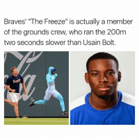 "Memes, Usain Bolt, and Braves: Braves' ""The Freeze"" is actually a member  of the grounds crew, who ran the 200m  two seconds slower than Usain Bolt."
