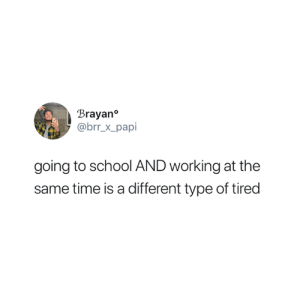 School, Time, and Working: Brayan  @brr x_papi  going to school AND working at the  same time is a different type of tire For real 😴💤