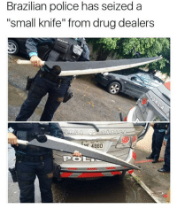 "Police, Girl Memes, and Brazilian: Brazilian police has seized a  ""small knife"" from drug dealers  ORCA  -4880  PO 😂😂😂"