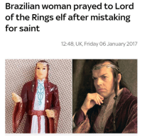 Lord Of The Rings Meme: Brazilian woman prayedto Lord  of the Rings elf after mistaking  for saint  12:48, UK, Friday O 6 January 2017