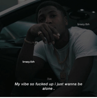 Being Alone, Memes, and Tbh: brazy.tbh  brazy.tbh  20K  My vibe so fucked up i just wanna be  alone 🚶🏽