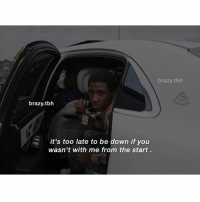 Memes, Tbh, and 🤖: brazy.tbh  it's too late to be down if you  wasn't with me from the start  brazy.tbh it's no more FREEYOUNGBOY ❤️🖕🏾