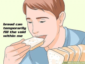 Be Like, Dank, and Dude: bread can  temporarily  fill the void  within me  wiiHowto Swallow a Pill Sometimes it be like that by average-brown-dude MORE MEMES