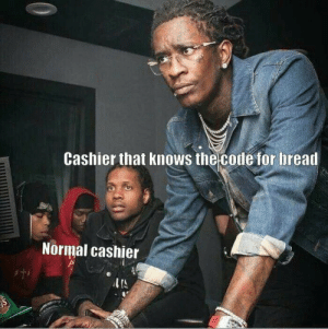 Lets get this 🍞: bread  Cashier that knows the code for  Normal cashier  S Lets get this 🍞
