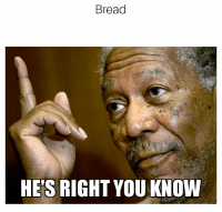 Hes Right You Know: Bread  HE'S RIGHT YOU KNOW