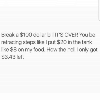 This money disappears like magic..😂😂😂: Break a $100 dollar bill IT'S OVER You be  retracing steps like I put $20 in the tank  like $8 on my food. How the hell I only got  $3.43 left This money disappears like magic..😂😂😂