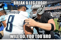Too soon?: BREAK A LEG TODAY  NFL MEMES  WILL DO YOU TOO BRO Too soon?