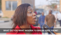 Memes, Break, and Free:  #break free  WHAT DO YOU WANT NIGERIA TO BREAK FREE FROM? What will you like Nigeria to BreakFree from? 😂😂😂 Comment Below!