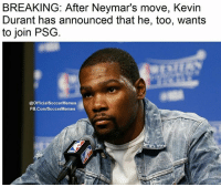 Barcelona, Basketball, and Football: BREAKING: After Neymar's move, Kevin  Durant has announced that he, too, wants  to join PSG  @OfficialSoccerMemes  FB.Com/SoccerMemes First Neymar now KD. So many Ws for PSG...⠀ ⠀ Neymar NeymarJR NeymarPSG PSGNeymar PSG KevinDurant KD OKC NBA Ligue1 FCBarcelona FCB Barcelona Barca LaLiga Football Soccer Basketball
