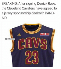CavsNation's new sponsorship. Credit: @sports_memes_world: BREAKING: After signing Derrick Rose,  the Cleveland Cavaliers have agreed to  a jersey sponsorship deal with BAND-  AID  BANDAID  CAVS  23  NBAMEMES CavsNation's new sponsorship. Credit: @sports_memes_world