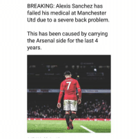 Arsenal, Memes, and United: BREAKING: Alexis Sanchez has  failed his medical at Manchester  Utd due to a severe back problem  This has been caused by carrying  the Arsenal side for the last 4  years. Backpack, backpack 😂⚽️👏 Alexis Transfer United Sold Carry Backpack