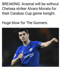Arsenal, Chelsea, and Memes: BREAKING: Arsenal will be without  Chelsea striker Alvaro Morata for  their Carabao Cup game tonight.  Huge blow for The Gunners. Chelsea fans rejoice 👏😁 Morata Chelsea Arsenal