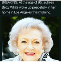 Betty White, Dank, and Easter: BREAKING: At the age of 95, actress  Betty White woke up peacefully in her  home in Los Angeles this morning Happy Easter to all my followers all the hoes all the house moms the hard working dads the I went to the store and hasn't came back yet dads the I hate my mom kids the I hate my life kids ✌🏽️ ⬇️⬇️⬇️ Follow @icecoldsavage for more