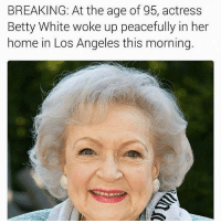 She's winning the goldengirls survivor series: BREAKING: At the age of 95, actress  Betty White woke up peacefully in her  home in Los Angeles this morning. She's winning the goldengirls survivor series