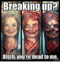 ♤♤♤♤♤: Breaking  Bitch you're dead to me. ♤♤♤♤♤