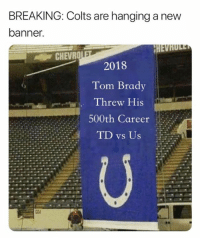 💀: BREAKING: Colts are hanging a new  banner.  CHEVRO  2018  Tom Brady  Threw His  500th Career  TD vs Uts 💀