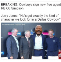 """OJ Simpson: BREAKING: Cowboys sign new free agent  RB OJ Simpson  Jerry Jones: """"He's got exactly the kind of  character we look for in a Dallas Cowboy.""""  Facebook.com/NOTSportsCenter  OR"""