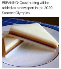 Memes, Summer, and Olympics: BREAKING: Crust cutting will be  added as a new sport in the 2020  Summer Olympics this is so perfect