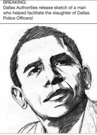 Memes, Police, and Dallas: BREAKING  Dallas Authorities release sketch of a man  who helped facilitate the slaughter of Dallas  Police Officers! He looks familiar.