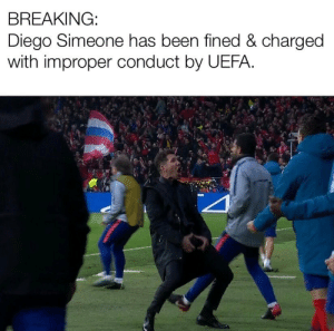 Memes, Been, and 🤖: BREAKING:  Diego Simeone has been fined & charged  with improper  conduct by UEFA. Fair? 🤷♂️😂
